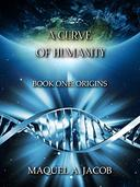 A Curve of Humanity: Book One: Origins
