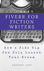 Fiverr for Fiction Writers: How a Side Gig Can Help Launch Your Dream