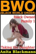 BWO – Black Owned Family 1: Taking the Daughter