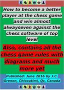 How to become better player at the chess game and win almost always even against the chess software of top level: Also, contains all chess rules with diagrams