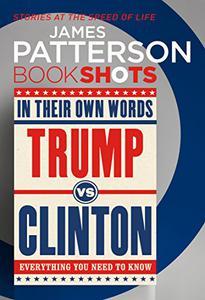 Trump vs. Clinton: In Their Own Words: BookShots