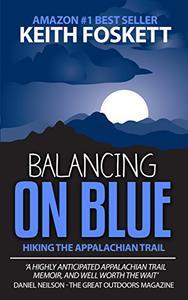 Balancing on Blue : A Thru-Hiking Adventure on the Appalachian Trail