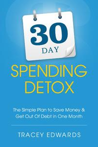 30 Day Spending Detox: The Simple Plan To Save Money and Get Out Of Debt In One Month