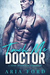 Touch Me Doctor: A Fake Marriage Romance