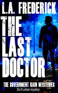 The Last Doctor: Sci-Fi Urban Mystery: The Government Rain Mysteries