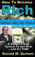 How To Become Rich Starting With One Dollar.  Yes, One Dollar!: A Simple 3 Step System To Get Rich... And It's Fun!