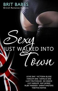 Sexy Just Walked Into Town: A Brit Babes Erotic Anthology