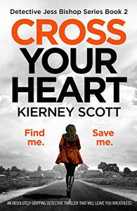 Cross Your Heart: An absolutely gripping detective thriller that will leave you breathless