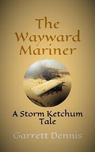 THE WAYWARD MARINER: A Storm Ketchum Tale