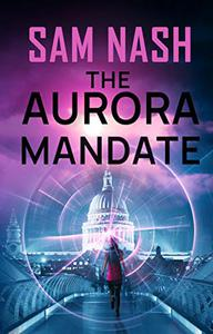 The Aurora Mandate: Revised edition - A gripping Spy-psi conspiracy