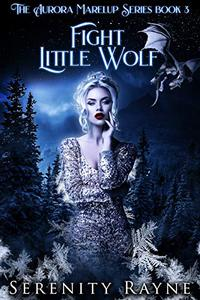 Fight Little Wolf: The Aurora Marelup Series Book 3