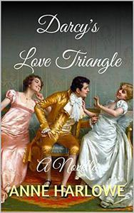 Darcy's Love Triangle: A Novella
