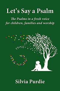 Let's Say a Psalm: The Psalms in a fresh voice for children, families and worship