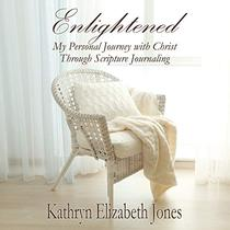 Enlightened: My Personal Journey with Christ Through Scripture Journaling