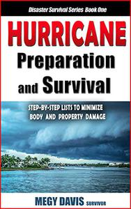 Hurricane Preparation & Survival: Step-by-Step Lists to Minimize Body & Property Damage
