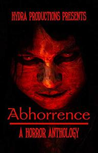 Abhorrence: A Horror Anthology