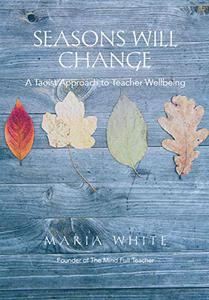 Seasons Will Change: A Taoist Approach to Teacher Wellbeing