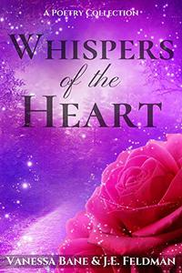 Whispers of the Heart: A Collection of Poetry