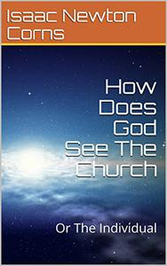 How Does God See The Church: Or The Individual