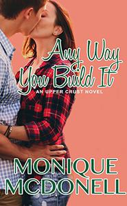 Any Way You Build It: An Upper Crust Novel, Book 6
