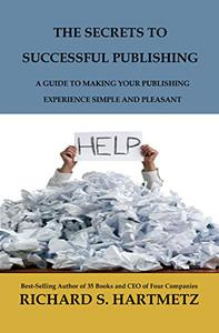 The Secrets to Successful Publishing: A Guide to Making Your Publishing Experience Simple and Pleasant
