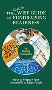 The Quick Wise Guide to Fundraising Readiness: How to Prepare Your Nonprofit to Raise Funds