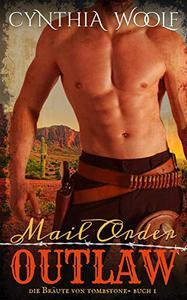 Mail Order Outlaw (Die Bräute von Tombstone 1)