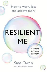 Resilient Me: How to worry less and achieve more