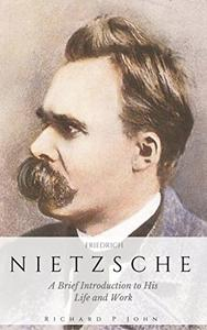 Friedrich Nietzsche: A Brief Introduction to His Life and Work