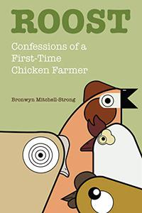 Roost: Confessions of a First-Time Chicken Farmer