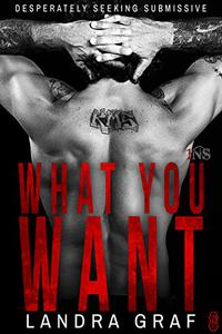 What You Want (1Night Stand): Desperately Seeking Submissive #2