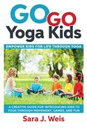 Go Go Yoga Kids: Empower Kids for Life Through Yoga: A Creative Guide for Introducing Kids to Yoga Through Movement, Games, and Fun