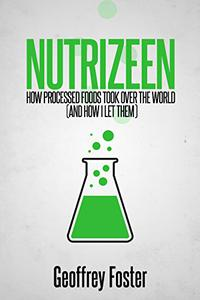 Nutrizeen: How Processed Foods Took Over the World