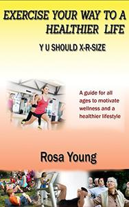Exercise Your Way to a Healthier Life: Y U SHOULD X-R-Size