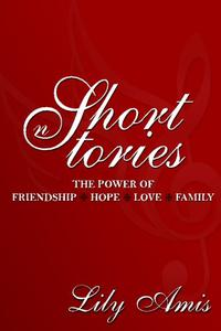 Lily Amis Short Stories: The power of Friendship, Hope, Love, Family