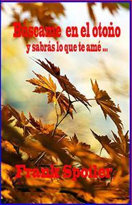 Búscame en el otoño y sabrás lo que te amé…