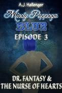 Mindy Poppago: BLUE: Episode 3 - Dr. Fantasy & The Nurse Of Hearts