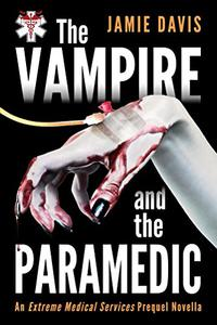The Vampire and the Paramedic: An Extreme Medical Services Prequel