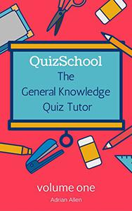 QuizSchool: The General Knowledge Quiz Tutor - Volume One