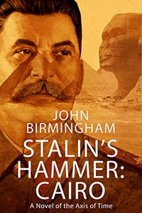 Stalin's Hammer: Cairo: A novel of the Axis of Time
