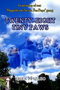 """Twenty-eight Tiny Paws: In memory of our """"Magnificent Seven Fox Pups"""" gang"""