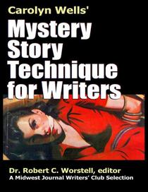 Carolyn Wells' Mystery Story Technique for Writers - A Midwest Journal Writers' Club Selection