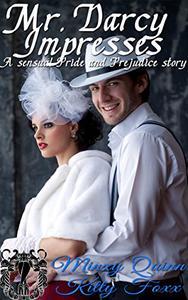 Mr. Darcy Impresses: A Pride and Prejudice Sensual Variation
