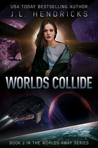 Worlds Collide: A Sci-Fi Action/Adventure Space Opera