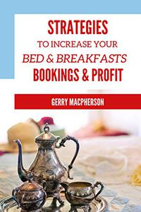 Strategies to Increase Your Bed & Breakfasts Bookings & Profit