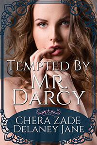 Tempted By Mr. Darcy: An Erotic Pride and Prejudice Short Story