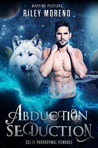 Abduction Seduction: SciFi Alien Shifter Paranormal Romance