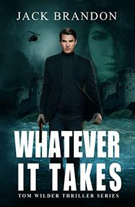 Whatever it takes: Book 1 in the Tom Wilder Financial and Conspiracies Thriller Series