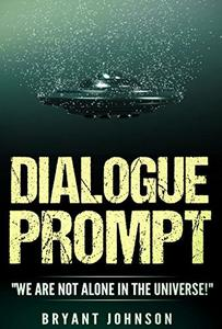"""Dialogue Prompt: """"We Are Not Alone In The Universe!"""""""