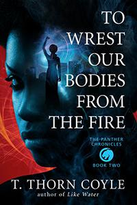 To Wrest Our Bodies From the Fire
